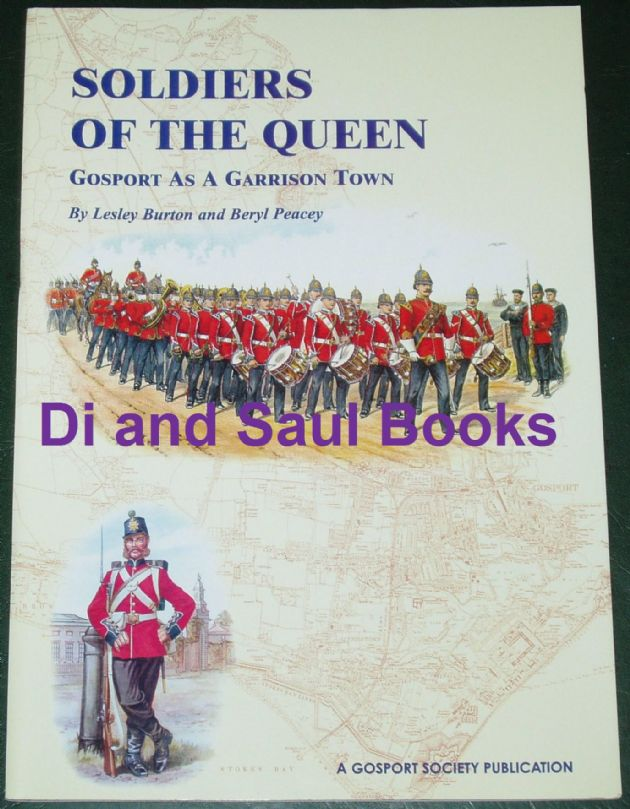 Soldiers of the Queen - Gosport as a Garrison Town, by Lesley Burton and Beryl Peacey